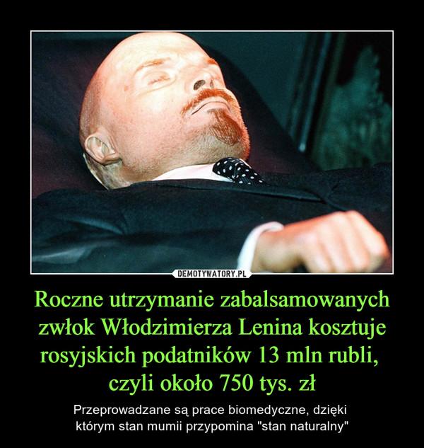 """Roczne utrzymanie zabalsamowanych zwłok Włodzimierza Lenina kosztuje rosyjskich podatników 13 mln rubli, czyli około 750 tys. zł – Przeprowadzane są prace biomedyczne, dzięki którym stan mumii przypomina """"stan naturalny"""""""