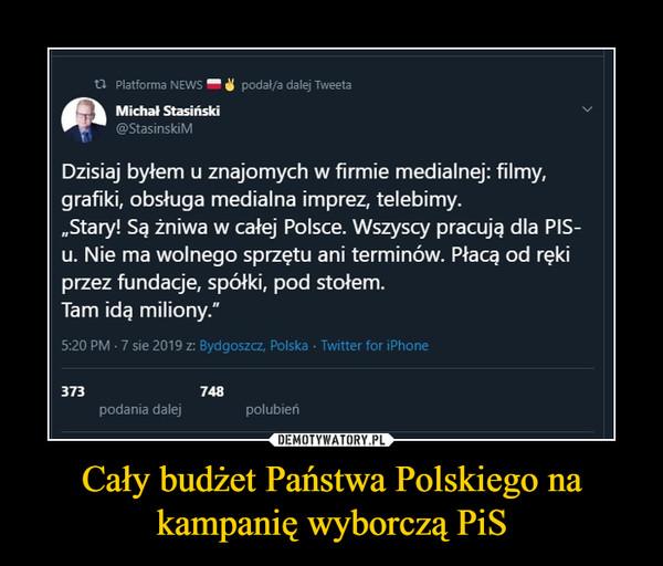 Cały budżet Państwa Polskiego na kampanię wyborczą PiS –