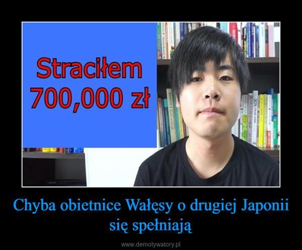 Chyba obietnice Wałęsy o drugiej Japonii się spełniają –
