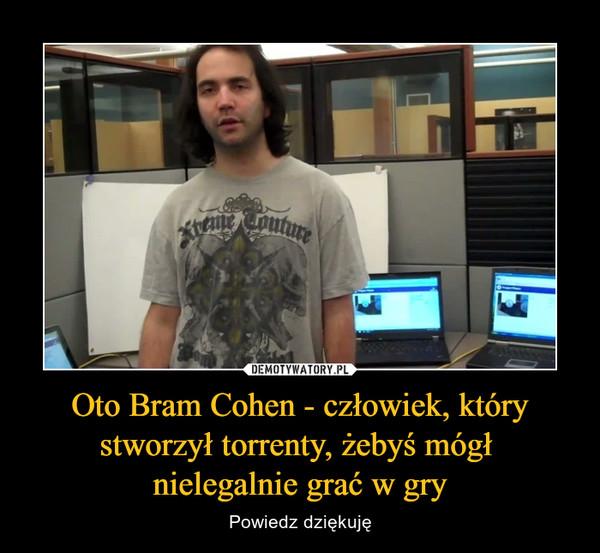 Oto Bram Cohen - człowiek, który stworzył torrenty, żebyś mógł nielegalnie grać w gry – Powiedz dziękuję