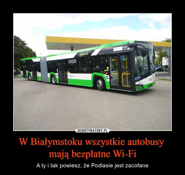 W Białymstoku wszystkie autobusy mają bezpłatne Wi-Fi – A ty i tak powiesz, że Podlasie jest zacofane