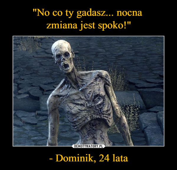 - Dominik, 24 lata –