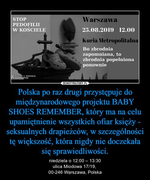 Polska po raz drugi przystępuje do międzynarodowego projektu BABY SHOES REMEMBER, który ma na celu upamiętnienie wszystkich ofiar księży - seksualnych drapieżców, w szczególności tę większość, która nigdy nie doczekała się sprawiedliwości.