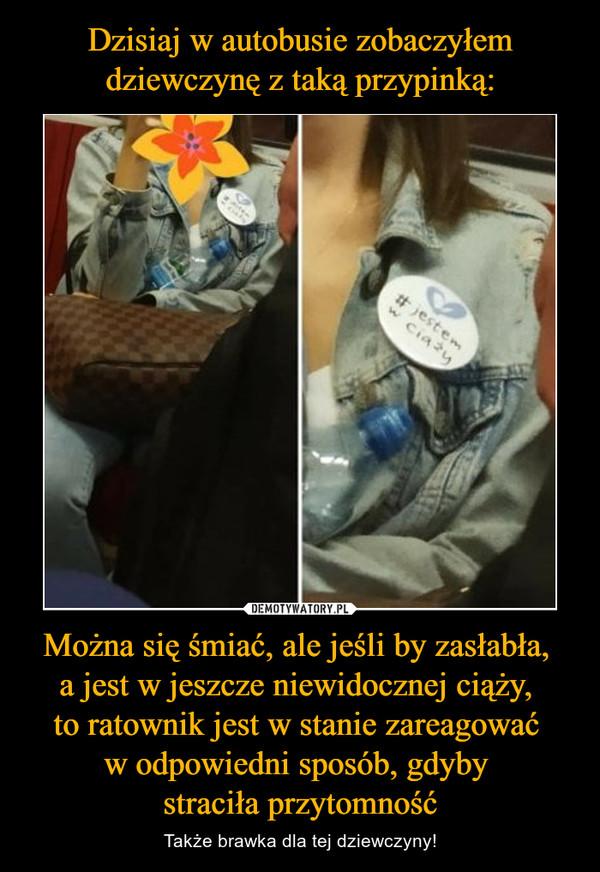 Można się śmiać, ale jeśli by zasłabła, a jest w jeszcze niewidocznej ciąży, to ratownik jest w stanie zareagować w odpowiedni sposób, gdyby straciła przytomność – Także brawka dla tej dziewczyny! jestem w ciąży