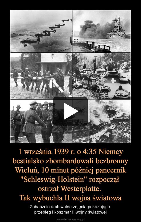 """1 września 1939 r. o 4:35 Niemcy bestialsko zbombardowali bezbronny Wieluń, 10 minut później pancernik """"Schleswig-Holstein"""" rozpoczął ostrzał Westerplatte. Tak wybuchła II wojna światowa – Zobaczcie archiwalne zdjęcia pokazujące przebieg i koszmar II wojny światowej"""