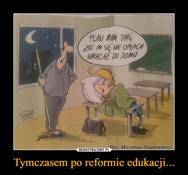 Tymczasem po reformie edukacji... –