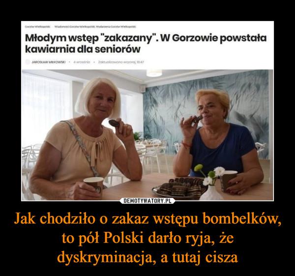 Jak chodziło o zakaz wstępu bombelków, to pół Polski darło ryja, że dyskryminacja, a tutaj cisza –