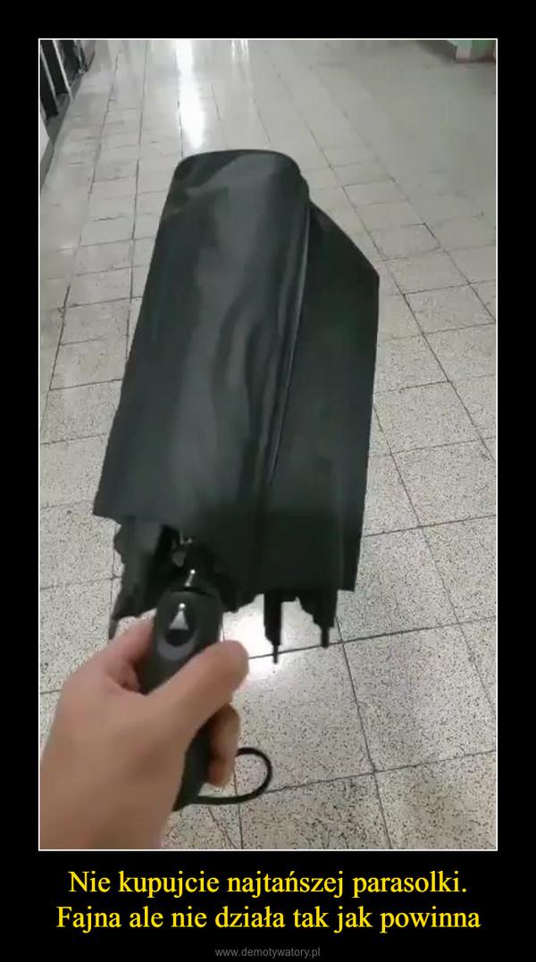 Nie kupujcie najtańszej parasolki.Fajna ale nie działa tak jak powinna –