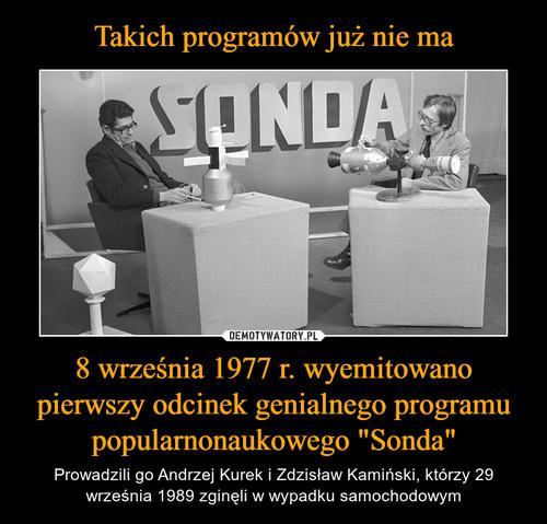 """Takich programów już nie ma 8 września 1977 r. wyemitowano pierwszy odcinek genialnego programu popularnonaukowego """"Sonda"""""""