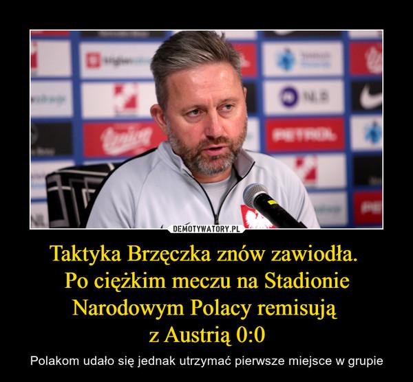 Taktyka Brzęczka znów zawiodła. Po ciężkim meczu na Stadionie Narodowym Polacy remisują z Austrią 0:0 – Polakom udało się jednak utrzymać pierwsze miejsce w grupie