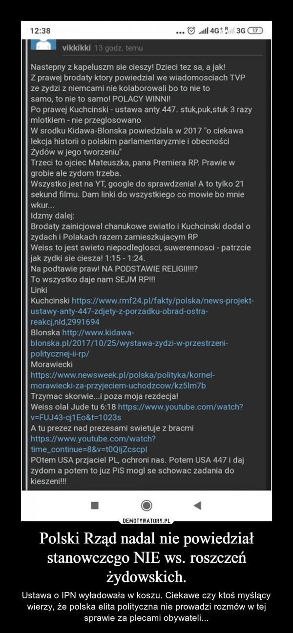 Polski Rząd nadal nie powiedział stanowczego NIE ws. roszczeń żydowskich. – Ustawa o IPN wyładowała w koszu. Ciekawe czy ktoś myślący wierzy, że polska elita polityczna nie prowadzi rozmów w tej sprawie za plecami obywateli...