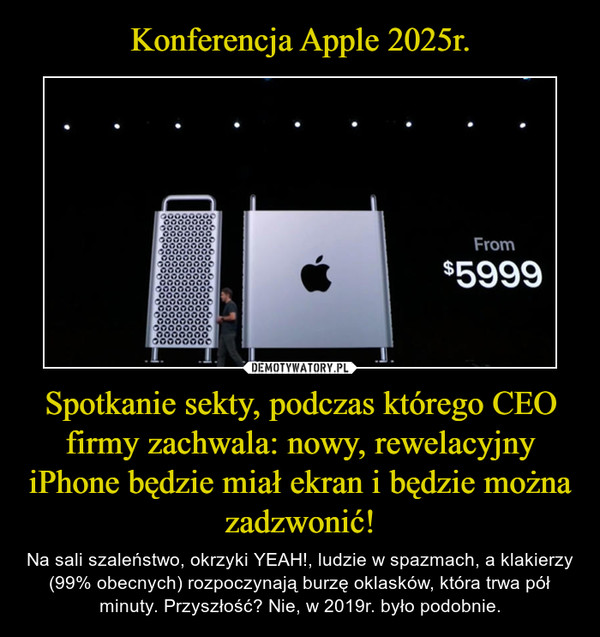 Konferencja Apple 2025r. Spotkanie sekty, podczas którego CEO firmy zachwala: nowy, rewelacyjny iPhone będzie miał ekran i będzie można zadzwonić!
