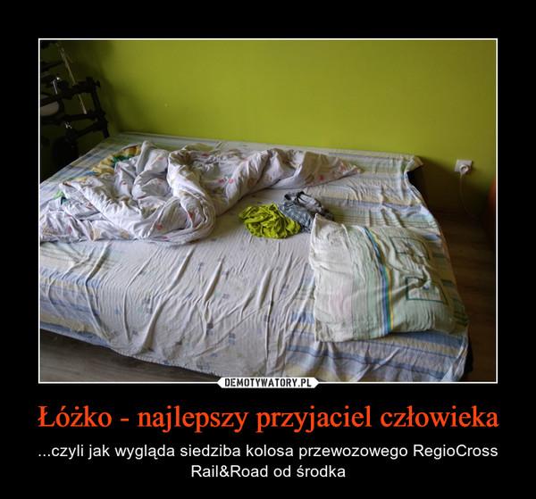 Łóżko - najlepszy przyjaciel człowieka – ...czyli jak wygląda siedziba kolosa przewozowego RegioCross Rail&Road od środka