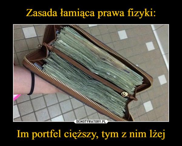 Im portfel cięższy, tym z nim lżej –