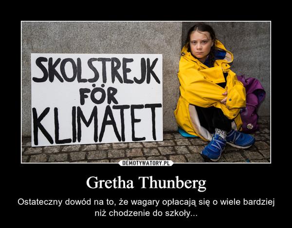 Gretha Thunberg – Ostateczny dowód na to, że wagary opłacają się o wiele bardziej niż chodzenie do szkoły...
