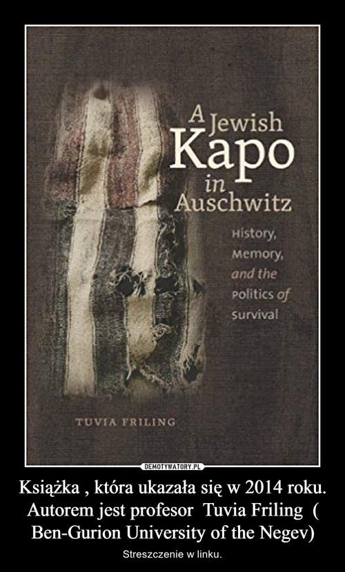 Książka , która ukazała się w 2014 roku. Autorem jest profesor  Tuvia Friling  ( Ben-Gurion University of the Negev)