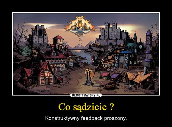 Co sądzicie ? – Konstruktywny feedback proszony.