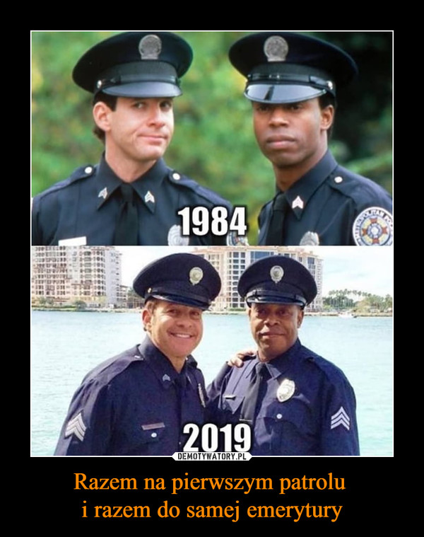 Razem na pierwszym patrolu i razem do samej emerytury –  1984 2019