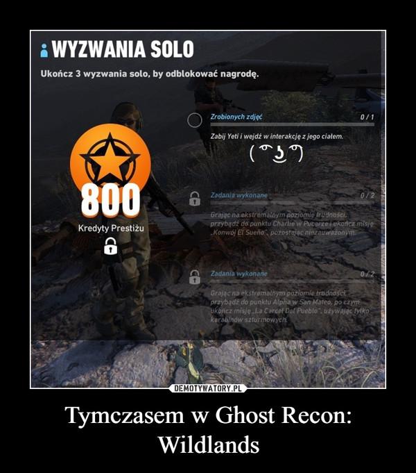 Tymczasem w Ghost Recon: Wildlands –