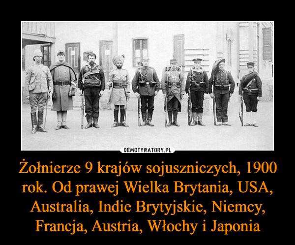 Żołnierze 9 krajów sojuszniczych, 1900 rok. Od prawej Wielka Brytania, USA, Australia, Indie Brytyjskie, Niemcy, Francja, Austria, Włochy i Japonia –