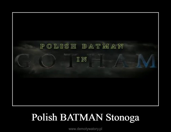 Polish BATMAN Stonoga –