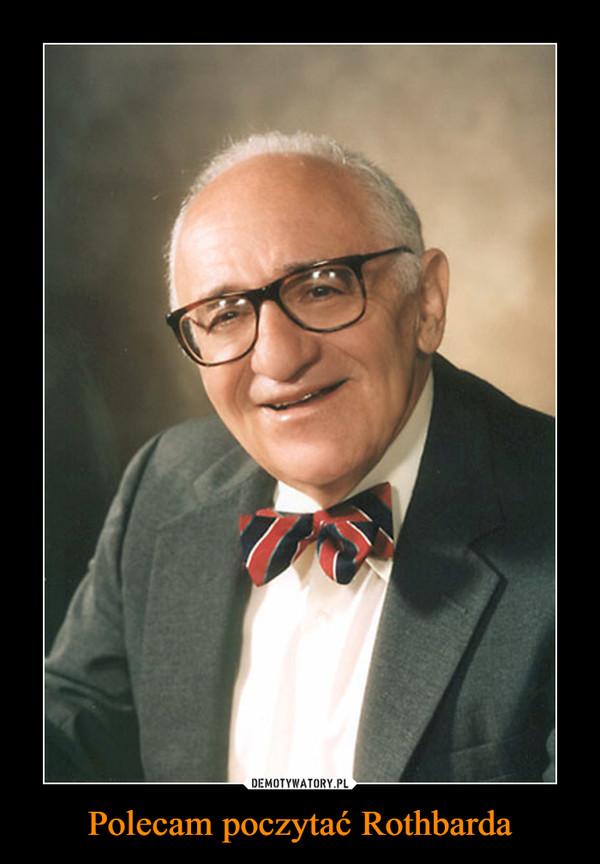 Polecam poczytać Rothbarda –