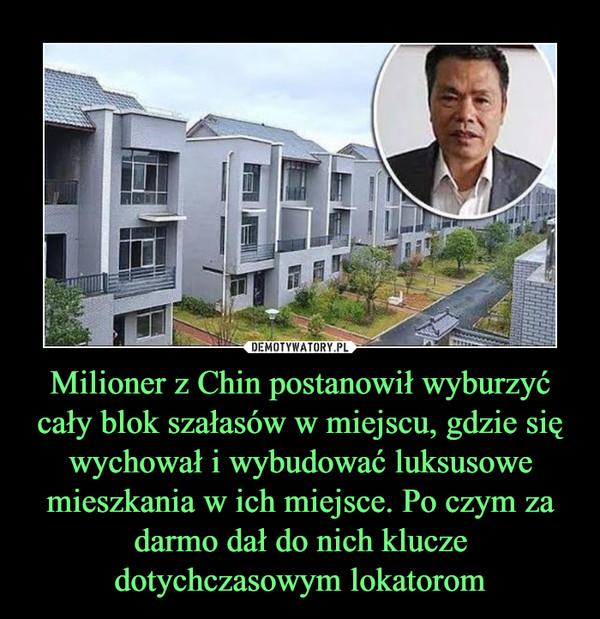 Milioner z Chin postanowił wyburzyć cały blok szałasów w miejscu, gdzie się wychował i wybudować luksusowe mieszkania w ich miejsce. Po czym za darmo dał do nich klucze dotychczasowym lokatorom