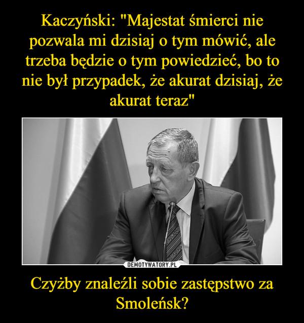 Czyżby znaleźli sobie zastępstwo za Smoleńsk? –