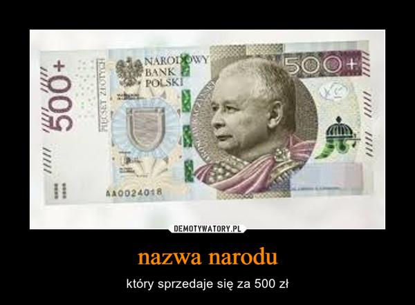 nazwa narodu – który sprzedaje się za 500 zł