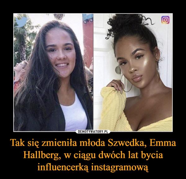 Tak się zmieniła młoda Szwedka, Emma Hallberg, w ciągu dwóch lat bycia influencerką instagramową –