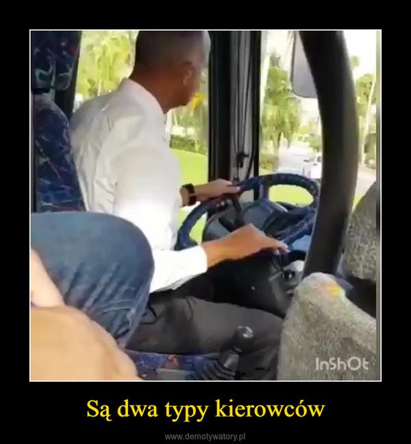 Są dwa typy kierowców –