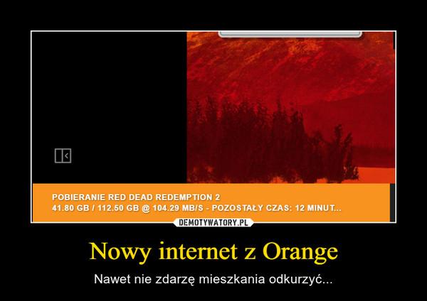 Nowy internet z Orange – Nawet nie zdarzę mieszkania odkurzyć...