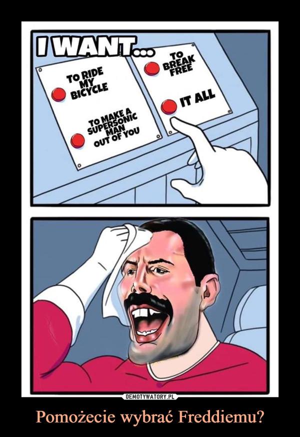 Pomożecie wybrać Freddiemu? –
