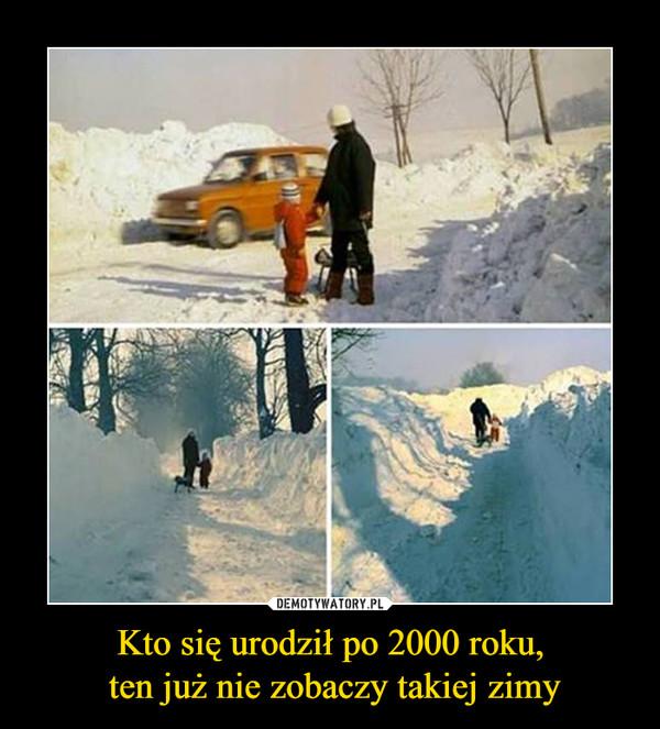 Kto się urodził po 2000 roku, ten już nie zobaczy takiej zimy –