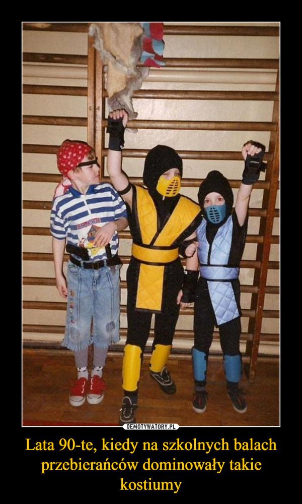 Lata 90-te, kiedy na szkolnych balach przebierańców dominowały takie kostiumy –
