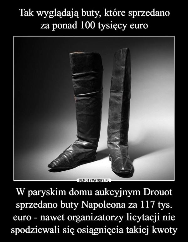 W paryskim domu aukcyjnym Drouot sprzedano buty Napoleona za 117 tys. euro - nawet organizatorzy licytacji nie spodziewali się osiągnięcia takiej kwoty –