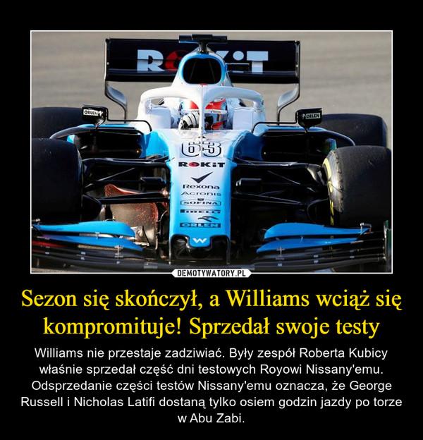 Sezon się skończył, a Williams wciąż się kompromituje! Sprzedał swoje testy – Williams nie przestaje zadziwiać. Były zespół Roberta Kubicy właśnie sprzedał część dni testowych Royowi Nissany'emu.Odsprzedanie części testów Nissany'emu oznacza, że George Russell i Nicholas Latifi dostaną tylko osiem godzin jazdy po torze w Abu Zabi.
