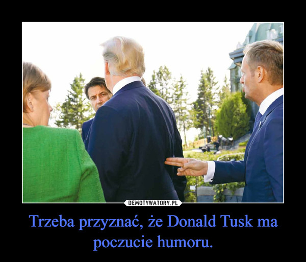 Trzeba przyznać, że Donald Tusk ma poczucie humoru. –