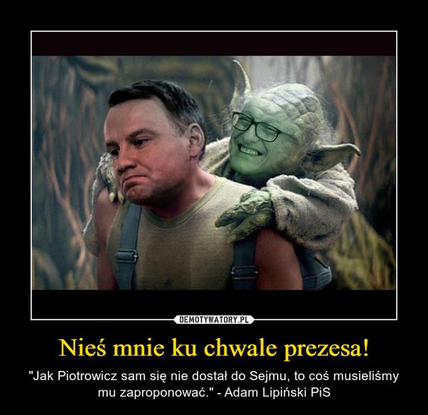 """Nieś mnie ku chwale prezesa! – """"Jak Piotrowicz sam się nie dostał do Sejmu, to coś musieliśmy mu zaproponować."""" - Adam Lipiński PiS"""