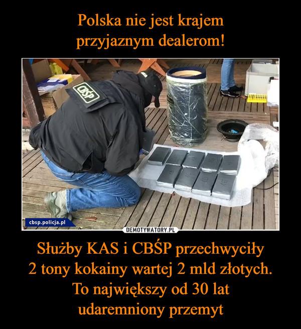 Służby KAS i CBŚP przechwyciły2 tony kokainy wartej 2 mld złotych.To największy od 30 latudaremniony przemyt –