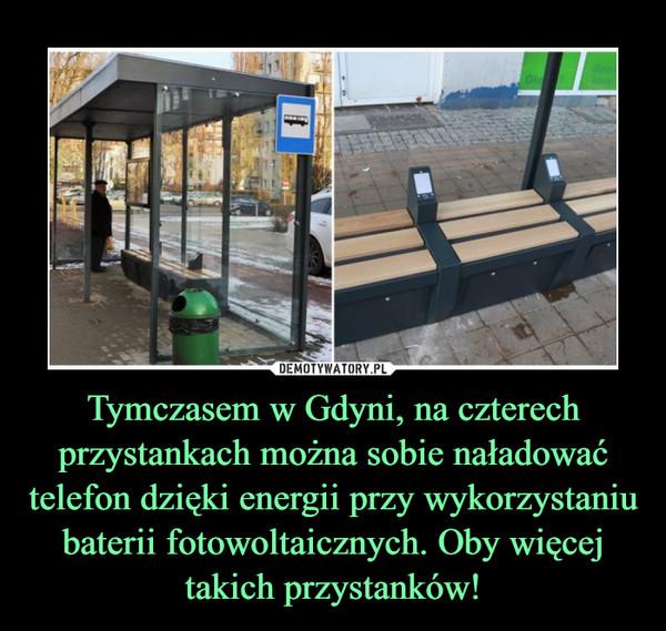 Tymczasem w Gdyni, na czterech przystankach można sobie naładować telefon dzięki energii przy wykorzystaniu baterii fotowoltaicznych. Oby więcej takich przystanków! –