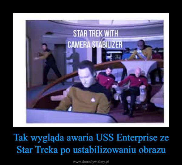 Tak wygląda awaria USS Enterprise ze Star Treka po ustabilizowaniu obrazu –