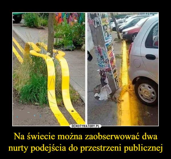 Na świecie można zaobserwować dwa nurty podejścia do przestrzeni publicznej –