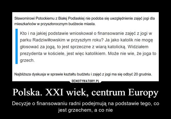 Polska. XXI wiek, centrum Europy – Decyzje o finansowaniu radni podejmują na podstawie tego, co jest grzechem, a co nie