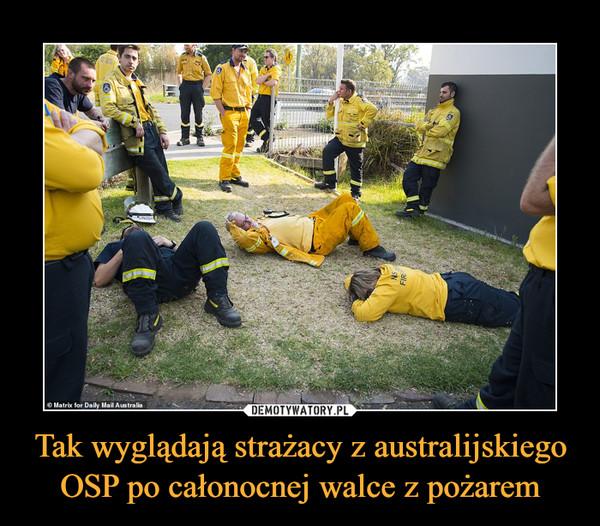 Tak wyglądają strażacy z australijskiego OSP po całonocnej walce z pożarem –