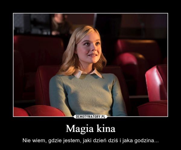 Magia kina – Nie wiem, gdzie jestem, jaki dzień dziś i jaka godzina...