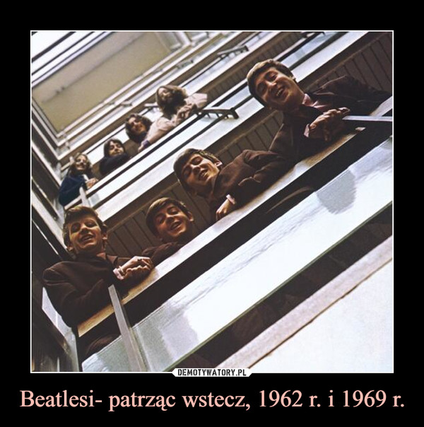 Beatlesi- patrząc wstecz, 1962 r. i 1969 r. –