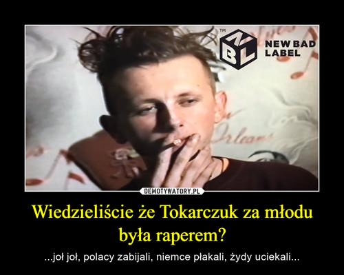Wiedzieliście że Tokarczuk za młodu była raperem?