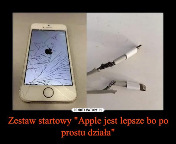 """Zestaw startowy """"Apple jest lepsze bo po prostu działa"""" –"""