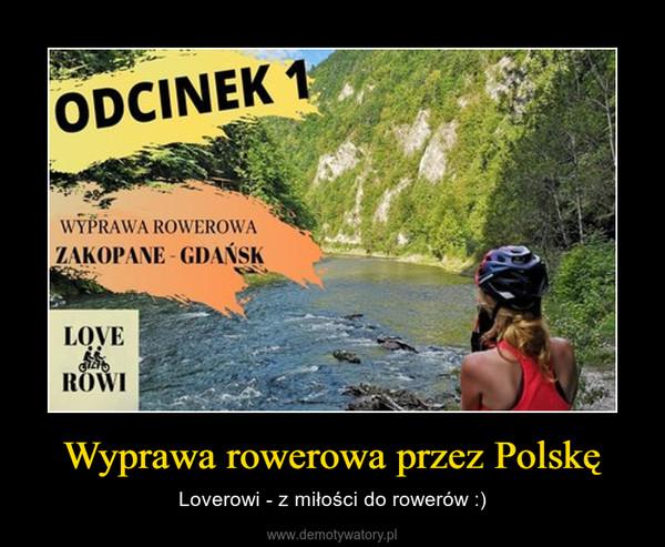 Wyprawa rowerowa przez Polskę – Loverowi - z miłości do rowerów :)